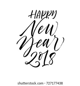Happy New Year 2018 phrase. Greeting card. Holiday lettering. Ink illustration. Modern brush calligraphy. Isolated on white background.