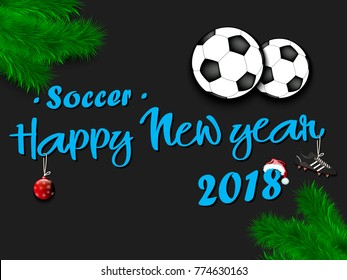 Happy New Year 2018 and soccer balls with Christmas branches from the Christmas tree. Vintage postcard. Vector illustration