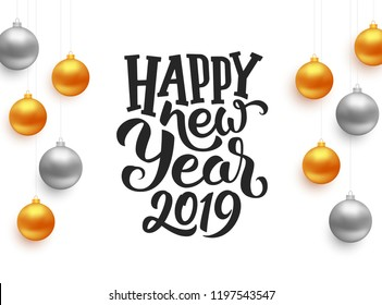 Happy New Year 2019 calligraphy text with gold and silver hanging christmas balls isolated on white background. Vector greeting card design with lettering for winter holidays
