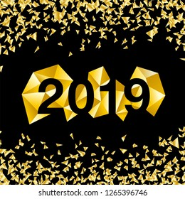 Happy New Year 2019 golden greeting card. Vector Christmas holiday illustration made of polygonal shapes with creative gold confetti.
