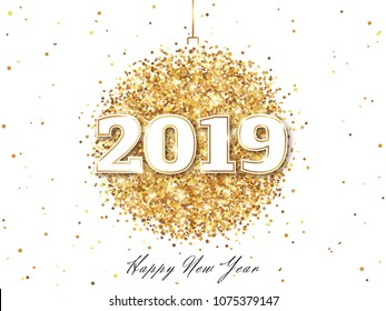 Happy New Year 2019 Greeting Card with Numbers. Christmas Ball with Texture of Golden Dust on White Background. Vector Illustration.