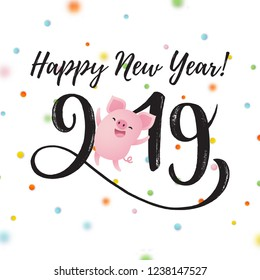 Happy New Year 2019 hand drawn lettering. Winter holidays greeting card with cute cartoon pig and confetti. Vector illustration.
