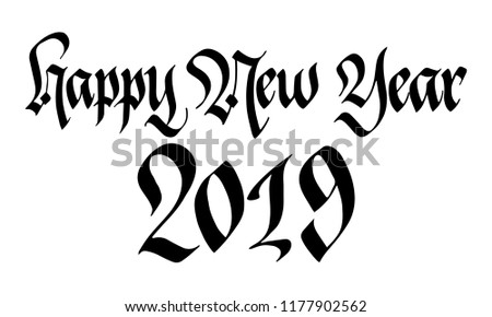happy new year 2019 old style gothic lettering hand written calligraphy sign banner holiday invitation