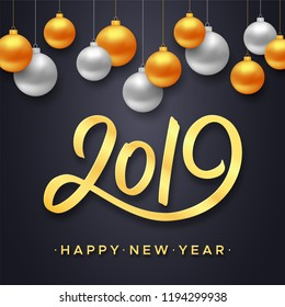 Happy New Year 2019. Vector banner with gold and silver color Christmas balls hanging above typographic seasons greetings text on black background