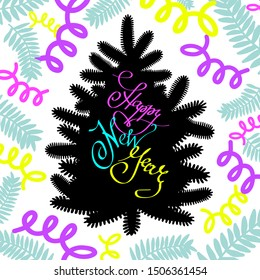 Happy New Year cartoon greeting card with silhouette of bright christmas tree and lettering calligraphy colored phrase . Isolated element in doodle style for christmas design, banner, poster.
