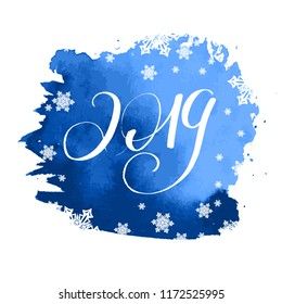 Happy new year and merry christmas 2019 poster. Vector blue handwritten lettering 2019 background with snowflakes. Bright and festive  winter picture.