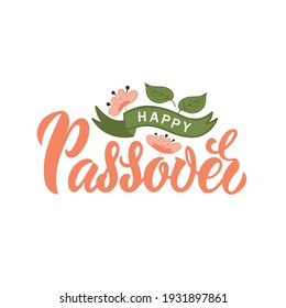 Happy Passover handwritten text. Hand lettering design, doodle style pink flowers and green leaves. Modern brush calligraphy. Pesah celebration concept, Jewish Passover holiday. Vector illustration
