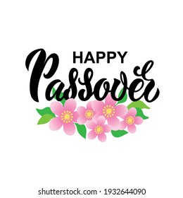 Happy Passover handwritten text. Hand lettering design, pink flowers and green leaves. Modern brush calligraphy. Pesah celebration concept, Jewish Passover holiday. Vector illustration