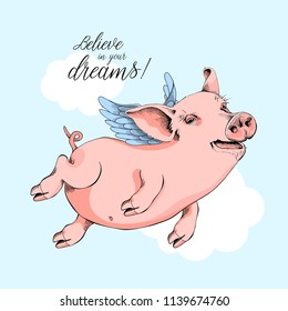 Happy Pig flies on a wings on a sky background. Believe in your dreams - lettering quote. Comic card, poster, t-shirt composition, hand drawn style print. Vector illustration.