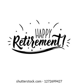 Happy Retirement. Lettering. Hand drawn vector illustration. element for flyers, banner and posters. Modern calligraphy.