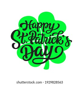 Happy St. Patrick's day. Hand lettering text with clover leaf  isolated on white background. Vector typography for St. Patrick's day decorations, posters, cards, banners, t shirts, home decor