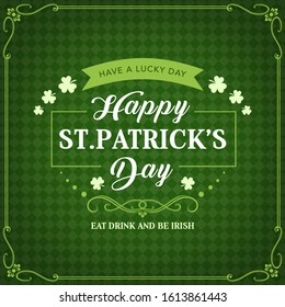 Happy St Patricks day, Irish holiday celebration greeting and shamrock clovers on green pattern background. Vector St Patrick day party calligraphy quote Eat Drink and be Irish in on ribbon