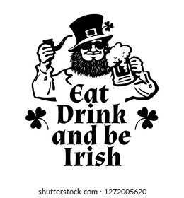 Happy St Patricks Day poster. Eat drink and be Irish text. Leprechaun character in traditional Irish costume and sunglasses with beer mug and pipe. Hand drawn vector illustration isolated on white.