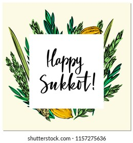 Happy Sukkot! hand drawn vector card, border, background, banner, frame with hand lettered sign, palm leaf, citron, myrtle and willow leaves