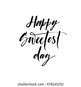 Happy sweetest day card. Hand drawn lettering for american holiday. Ink illustration. Modern brush calligraphy. Isolated on white background.