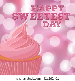 Happy sweetest day greeting card template with pink cupcake. Bokeh background. EPS10 vector illustration.