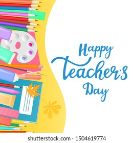 Happy Teacher's Day banner with hand drawn lettering. Supplies for teaching and children's creativity.