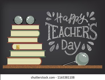 Happy Teacher's Day. Stack of books with glasses and magnifier on blackboard background. Chalkdrawn congratulations. Vector illustration.