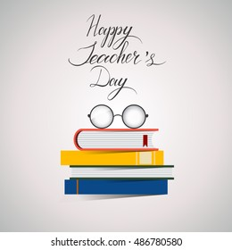 happy Teacher's Day vector lettering. illustration with books and glasses