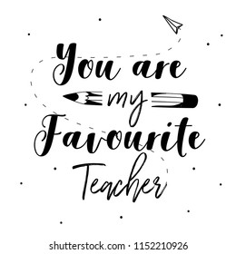 Happy teachers day vector typography. Lettering design- You are my favorite teacher.