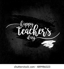 Happy Teacher's day - white inscription on a black board, handdrawn typography poster. Vector illustration. Great design element for congratulation cards, banners and flyers.