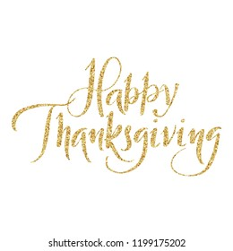 Happy Thanksgiving brush hand lettering with golden glitter texture, isolated on white background. Calligraphy vector illustration. Perfect for holiday type design.