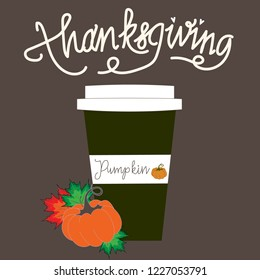 Happy Thanksgiving day. Give thanks. Coffiee with pumpkin spice. Card thanksgiving. Coffie, pumpkin, leaves, lettering