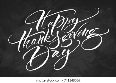 Happy Thanksgiving Day lettering on chalkboard background. Modern calligraphy, vector illustration. Template for greeting cards, invitations, banners and various design products