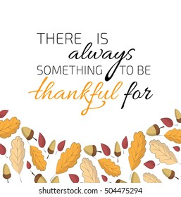 Happy Thanksgiving day. Vector greeting card and illustration with quote and lettering. Inspiring Colorful template for poster, banner, advertisement, invitation, flyer and congratulation