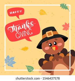 Happy Thanksgiving Greetings. A turkey in a pilgrim hat with a speech bubble and hand drawn lettering style. Vector design for greeting card, poster, flag, banner, print.