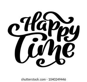 Happy time calligraphy vector lettering for card. Hand drawn text phrase. Calligraphy lettering word graphic, vintage art for posters and greeting cards design.