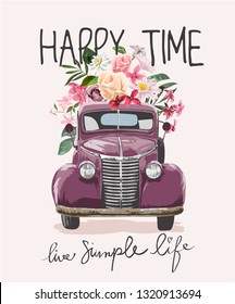 happy time slogan with vintage truck carrying flowers illustration