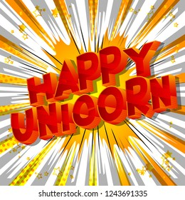 Happy Unicorn - Vector illustrated comic book style phrase on abstract background.