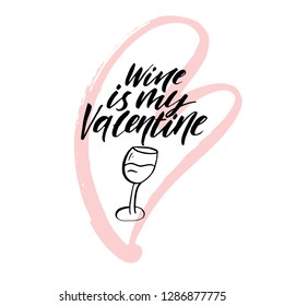 Happy Valentine's Day hand drawn brush lettering with funny and sarcastic phrase, isolated on white background. Wine is my Valentine. Perfect for holiday design. Vector illustration.