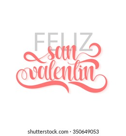 Happy valentines day. Phrase Spanish handmade. Feliz san valentin. Stylish, modern, elite calligraphy. Quote with swirls. Phrase for design of brochures, posters, banners, web. World Day of Valentine