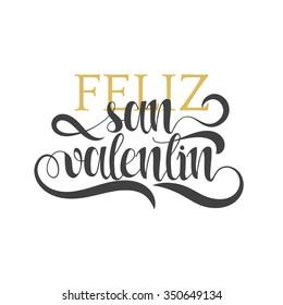 Happy valentines day. Phrase Spanish handmade. Feliz san valentin. Stylish, modern, elite calligraphy. Quote with swirls. Phrase for design of brochures, posters, banners, web. World Day of Valentine