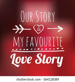 """Happy Valentine's Day vector illustration with lettering """"Our story is my favourite love story"""". This illustration can be used as a poster, print, greeting card for wedding or Valentine's day."""