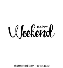Happy weekend hand drawn lettering isolated on white background for your design