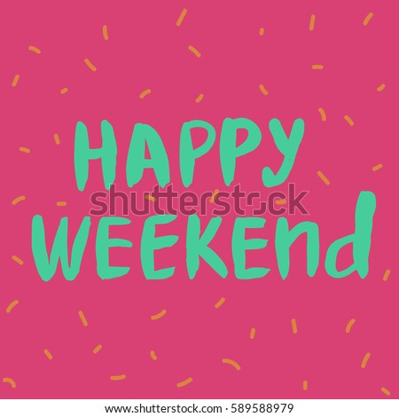 Happy weekend hand drawn lettering perfect stock vector royalty happy weekend hand drawn lettering perfect design for greeting cards posters t m4hsunfo