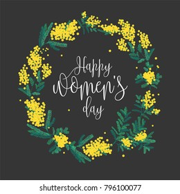 Happy Women's Day inscription written with elegant font and round wreath made of yellow mimosa flowers and green leaves. Festive spring floral decoration. Vector illustration for greeting card.