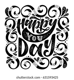 Happy you day.Inspirational quote.Hand drawn poster with hand lettering.