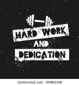 Hard Work and Dedication. Motivation and Inspirational Quote. Grunge Poster, Logo, Label for your art works. Vector illustration.