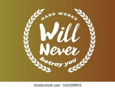 Hard works will never betray you