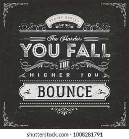 The Harder You Fall The Higher You Bounce/ Illustration of a vintage chalkboard textured background with inspiring and motivating philosophy quote, floral patterns and hand-drawned corners