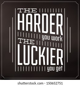 The Harder You Work The Luckier You Get / Quote Typographic Background Design