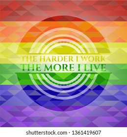 The Hardest I work the More I Live lgbt colors emblem