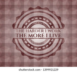 The Hardest I work the More I Live red seamless emblem with geometric pattern.