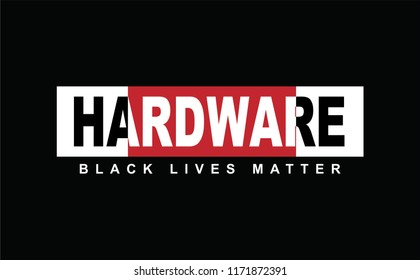Hardware,Black Lives Watter,t shirt graphic design, vector artistic illustration graphic style, vector, poster, slogan.