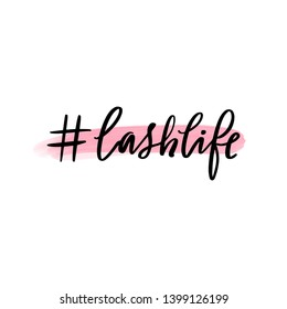 Hashtag lashlife. Vector Handwritten Lashes quote. Calligraphy phrase for beauty salon, lash extensions maker, decorative cards, beauty blogs.