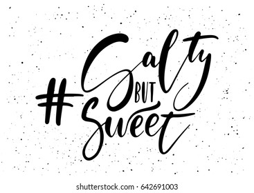 Hashtag salty but sweet. Ink brush pen hand drawn phrase lettering design. Vector illustration isolated on a ink grunge background, typography for card, banner, poster, photo overlay or t-shirt design